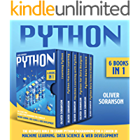 Python: 6 Books in 1: The Ultimate Bible to Learn Python Programming for a Career in Machine Learning, Data Science…