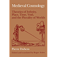 Medieval Cosmology: Theories of Infinity, Place, Time, Void, and the Plurality of Worlds (English Edition)