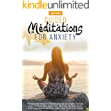GUIDED MEDITATIONS FOR ANXIETY: MINDFULNESS MEDITATIONS SCRIPTS FOR BEGINNERS TO CURE PANIC ATTACKS, PAIN RELIEF, SELF-HEALIN