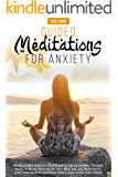 GUIDED MEDITATIONS FOR ANXIETY: MINDFULNESS MEDITATIONS SCRIPTS FOR BEGINNERS TO CURE PANIC ATTACKS, PAIN RELIEF, SELF…