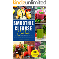 Smoothie Cleanse Cookbook: 90 Recipes Easy & Delicious, Healthy Smoothie Cleanse for Weight Loss