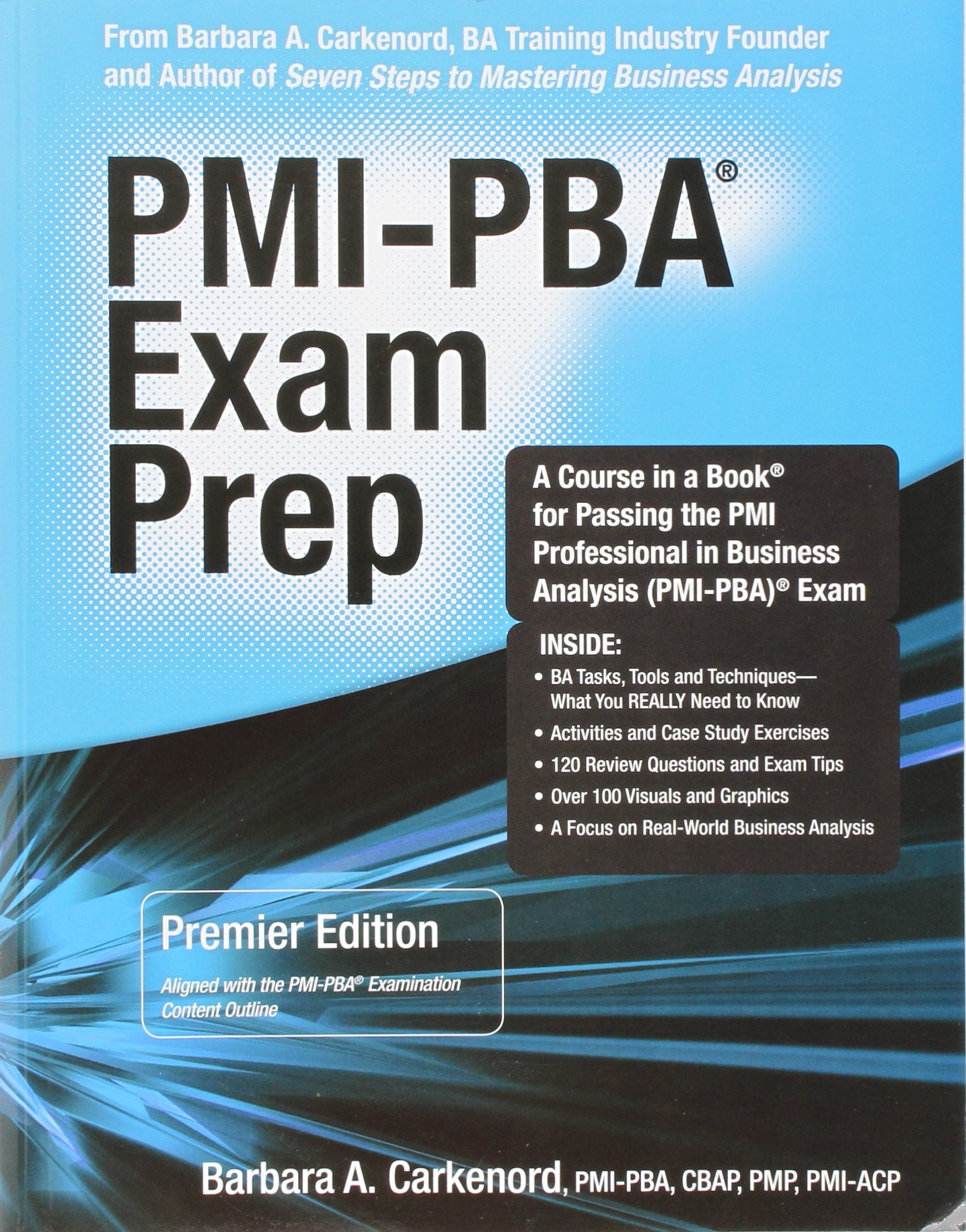 Pmi pba exam prep premier edition a course in a book for passing pmi pba exam prep premier edition a course in a book for passing the pmi professional in business analysis pmi pba exam barbara a carkenord 1betcityfo Images