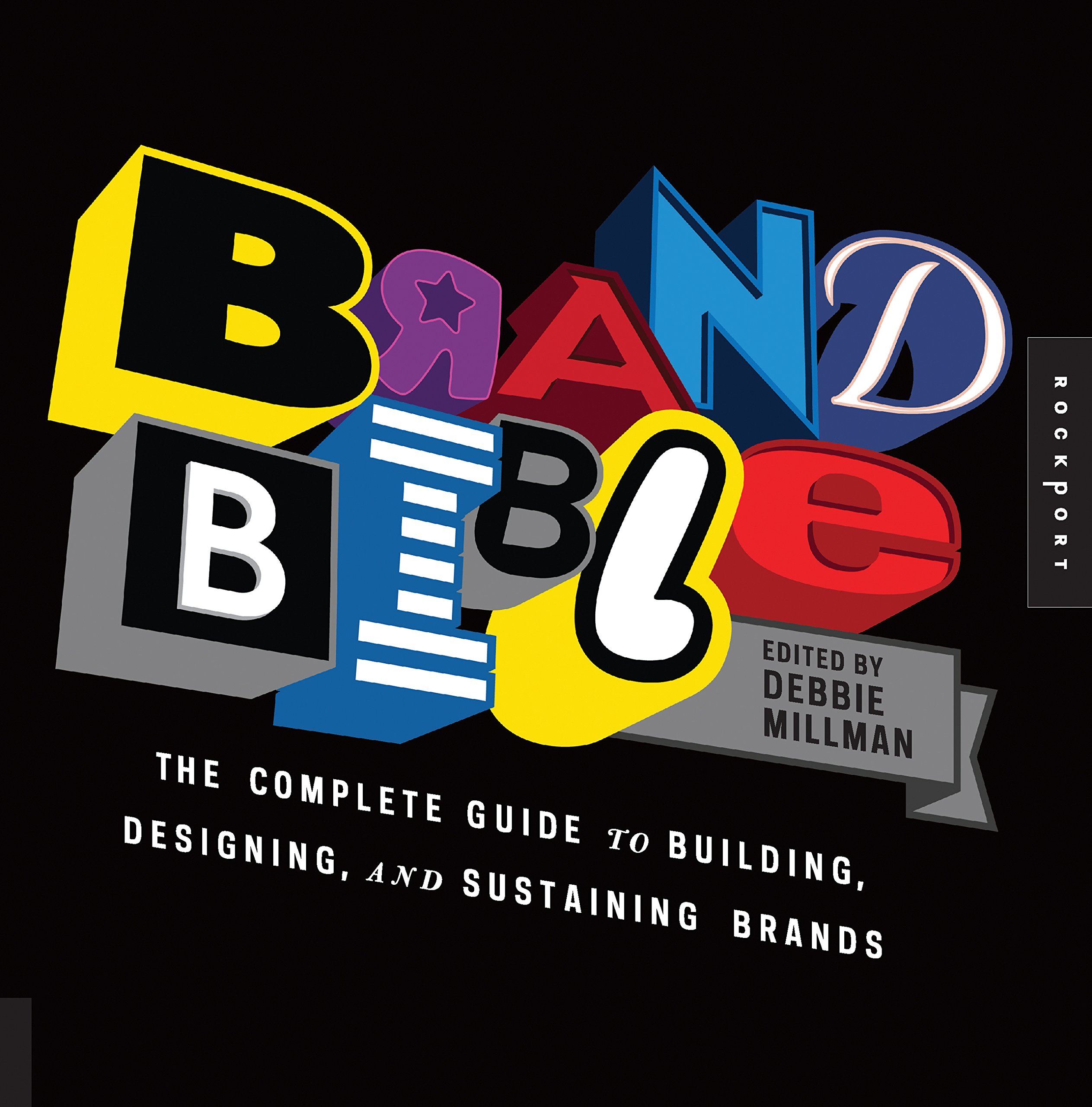 Brand Bible The plete Guide to Building Designing and