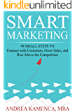 Smart Marketing: 99 Small Steps to Connect with Customers, Grow Sales, and Rise Above the Competition