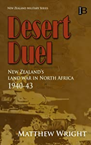Desert Duel: New Zealand's land war in North Africa, 1940-43 (New Zealand Military Series Book 5)