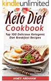 Keto Diet Cookbook: Top 100 Delicious Ketogenic Diet Breakfast Recipes