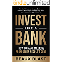 Invest Like a Bank: How to Make Millions From Other People's Debt.: The Best 101 Guide for Complete Beginners to Invest…