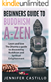 Buddhism: Beginners Guide to Buddhism A-Zen: Learn and Love the Dharma, a guide to discovering Buddhism and Spiritual Enlightenment.