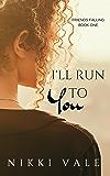 I'll Run to You (Friends Falling Book 1)