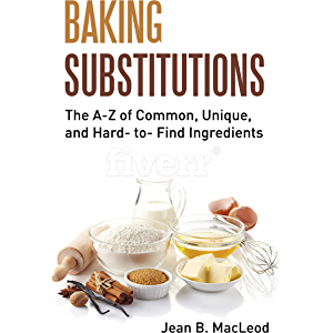 Baking Substitutions: The A-Z of Common, Unique, and Hard- to- Find Ingredients