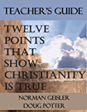 Teacher's Guide for Twelve Points that Show Christianity is True