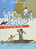 Who Is Jesus?: His Life, His Land, His Time