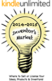 2014-2015 Inventor's Market: Where to Sell or License Your Ideas, Products & Inventions