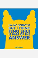 I'm No Scientist, But I Think Feng Shui Is Part of the Answer: A Dilbert Book Kindle Edition