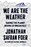 We are the Weather: Saving the Planet Starts at Breakfast