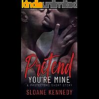 Pretend You're Mine: A Protectors Short Story