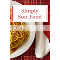 Simply Soft Food: 200 delicious and nutritious recipes for people with chewing difficulty or who simply enjoy soft food