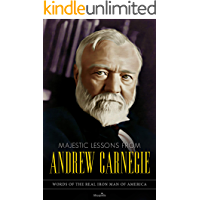 Majestic Lessons from Andrew Carnegie: Words of the Real Iron Man of America
