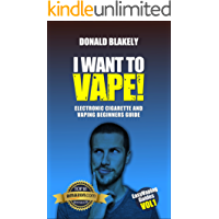 I Want to Vape!: Electronic Cigarette and Vaping Beginners Guide (Easy Vaping Guides Book 1)