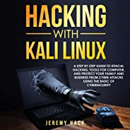 Hacking with Kali Linux: A Step by Step Guide to Ethical Hacking, Tools for Computer, and Protect Your Family and Business fr