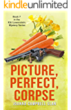 Picture, Perfect, Corpse: Book #7 in the Kiki Lowenstein Mystery Series (Can be read as a stand-alone.) (Kiki Lowenstein…