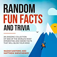 Random Fun Facts and Trivia: An Amazing Collection of 1000 of the World's Most Interesting and Weird Facts That Will Blow Your Mind: Crazy Knowledge Encyclopedia, Book 1