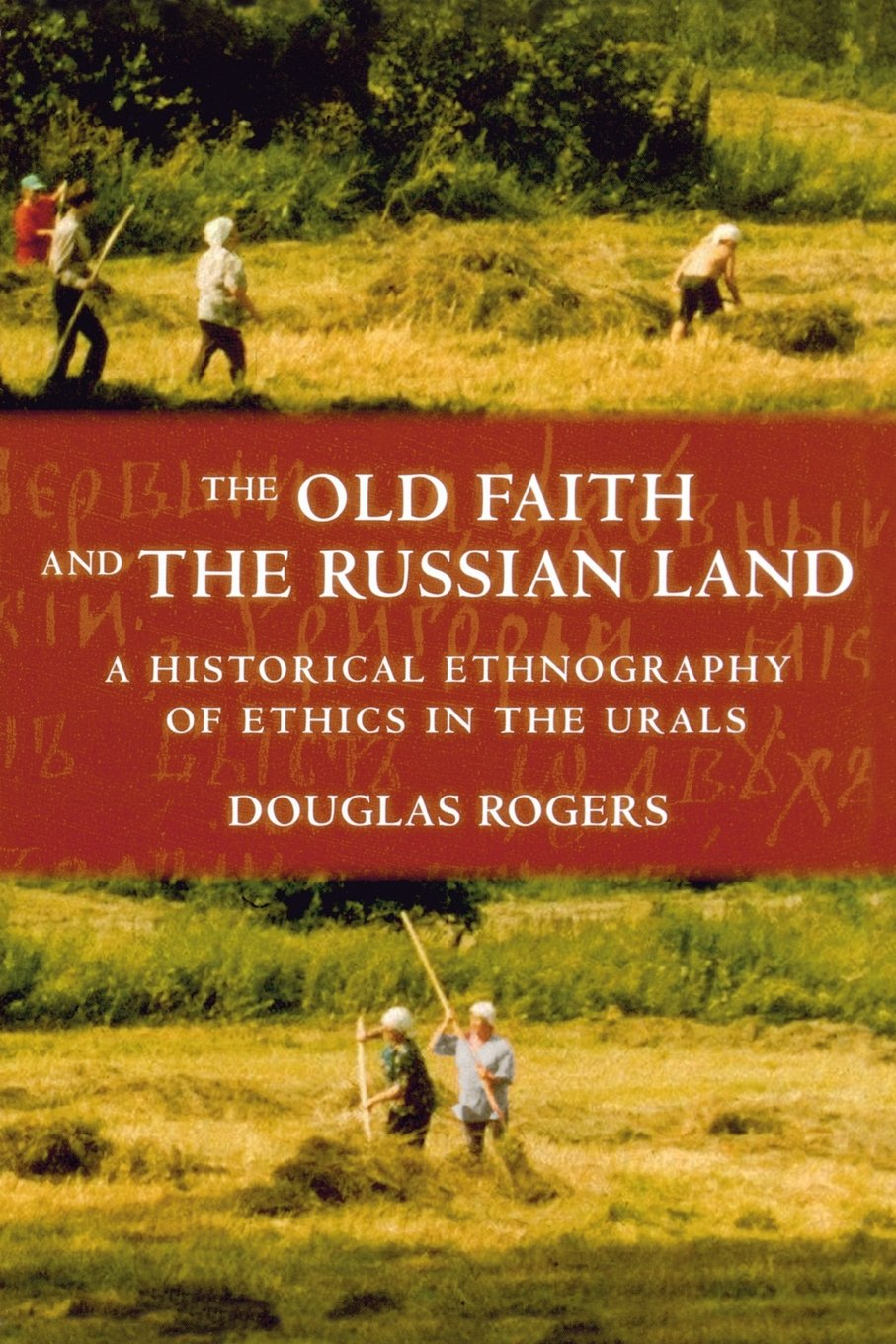 The Old Faith and the Russian Land: A Historical Ethnography of Ethics in the Urals (Culture and Society after Socialism) pdf