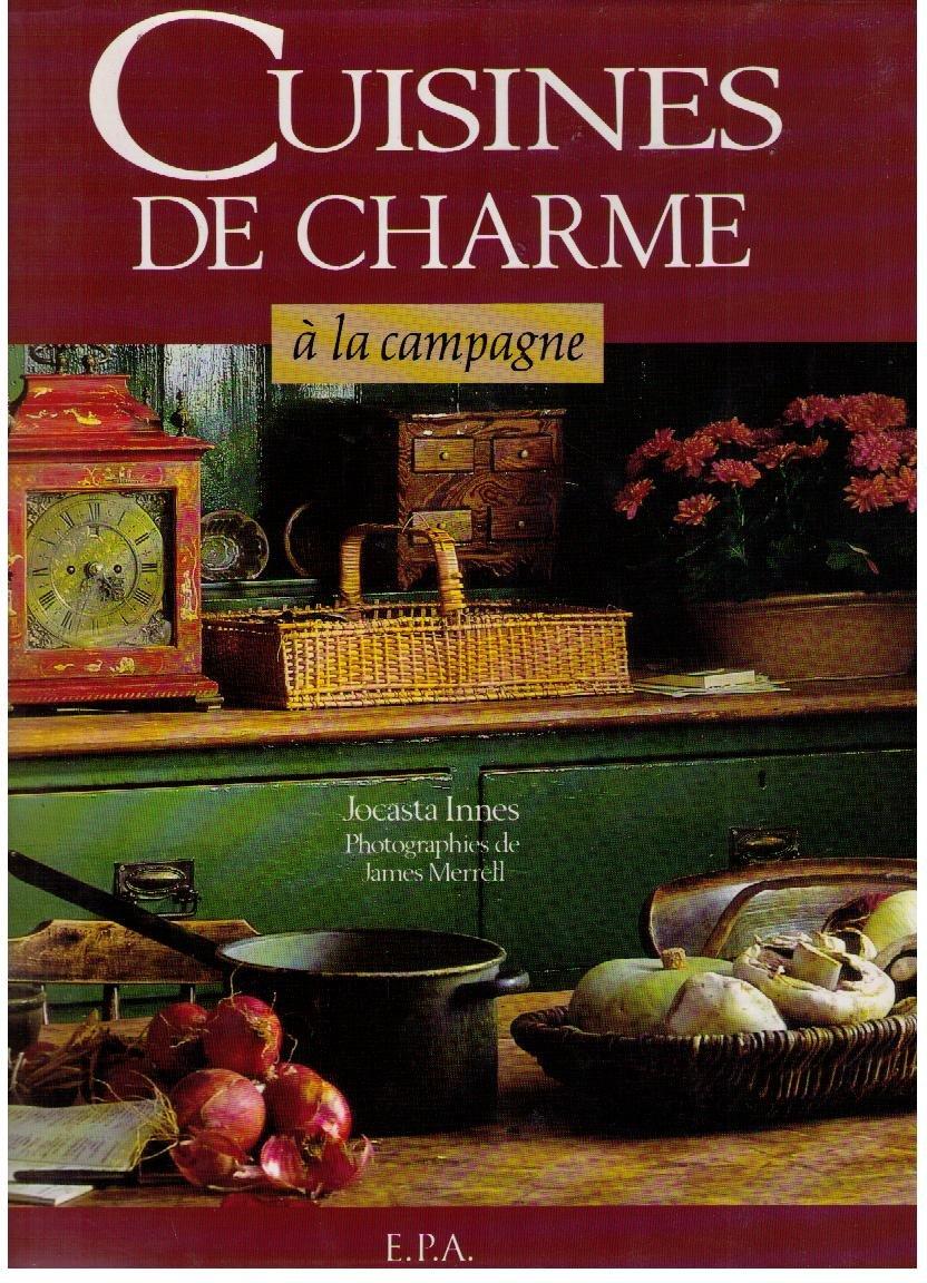 Cuisines de charme à la campagne Broché – 1 février 1994 J Innes J Merrel EPA Editions 2851203886