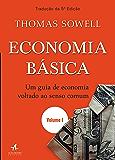 Economia Básica: Um guia de economia voltado ao senso comum — Volume 1