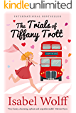 The Trials of Tiffany Trott: One Woman's Insane Search for Mr Right