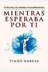 Mientras esperaba por ti: 14 relatos de amores incomprendidos (Spanish Edition) Kindle Edition