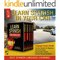 LEARN SPANISH IN YOUR CAR: Language Lessons Bundle Contains Spanish For Beginners + Spanish Grammar + Spanish Short…