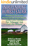 Independent Homesteader: Produce On Your Homestead Vegetables, Meat And Honey For Personal Use And For Money