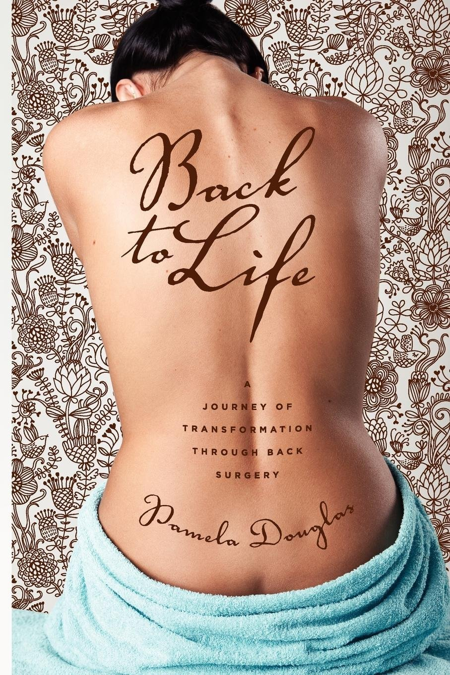 Back To Life A Journey Of Transformation Through Back Surgery