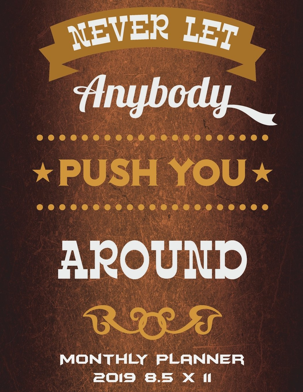Never Let Anybody Push You Around: Monthly Planner 2019 8.5 x 11: Stronger Quotes, Monthly Calendar Book 2019, Weekly/Monthly/Yearly Calendar Journal, ... Agenda Planner, Calendar Schedule Organizer pdf epub