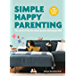 Simple Happy Parenting:The Secret of Less for Calmer Parents and Happier Kids