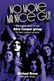 No More Mr Nice Guy: The inside story of the Alice Cooper Group