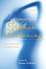 I Am Subject Stories: Women Awakening: Discovering Our Personal Truths Kindle Edition
