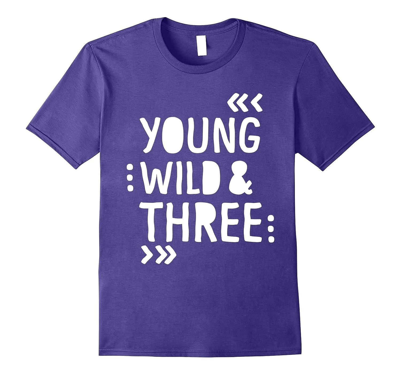 Kids 3rd Birthday Shirt YOUNG WILD AND THREE-T-Shirt