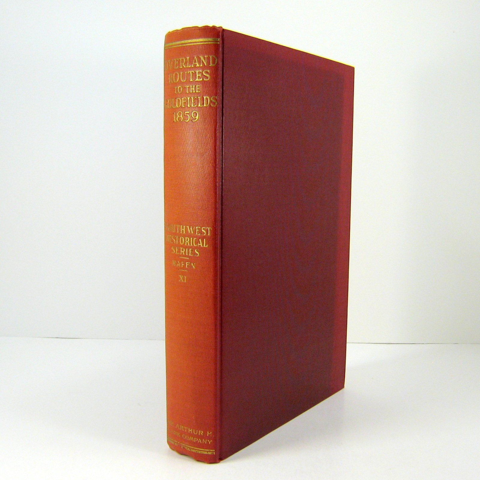 Overland Routes to the Goldfields, 1859, From Contemporary Diaries [The  Southwest Historical Series, XI]: LeRoy R. (ed). Hafen: Amazon.com: Books