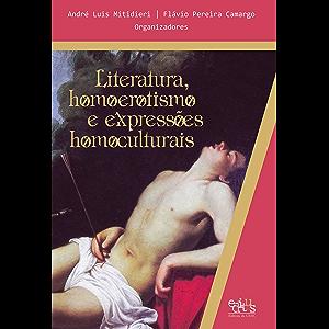 Literatura, homoerotismo e expressões homoculturais (Portuguese Edition)
