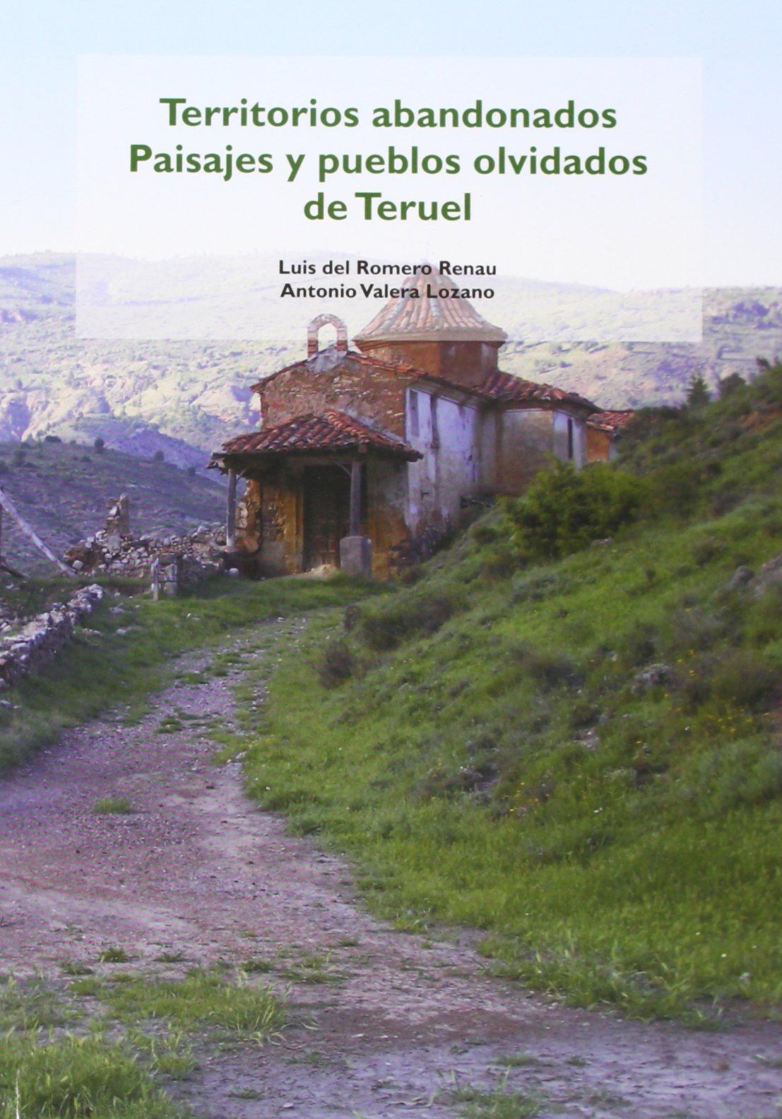 Territorios Abandonados. Paisajes Y Pueblos Abandonados De Teruel Tapa blanda – 16 may 2013 Luis Del Romero Renau Editorial Rolde 8492582820 Guías de viaje y turismo