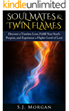 Soul Mates & Twin Flames: Discover a Timeless Love, Fulfill Your Soul's Purpose, and Experience a Higher Level of Love (Soul Mates, Twin Flames, Karmic ... Spirits, Endless Love,  Spiritual Partner)
