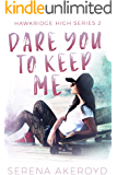Dare You To Keep Me: (A YA, Academy, Why Choose Romance) (HAWKRIDGE HIGH SERIES Book 2)