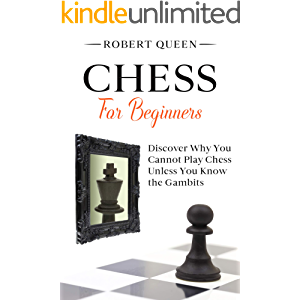 Chess For Beginners: A Comprehensive and Simple Guide to the Best Strategy Game, its Openings, Strategies, Tactics, and…