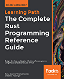 The Complete Rust Programming Reference Guide: Design, develop, and deploy effective software systems using the advanced constructs of Rust (English Edition)