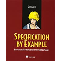 Specification by Example: How Successful Teams Deliver the Right: Software