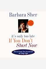 It's Only Too Late If You Don't Start Now: How to Create Your Second Life at Any Age Audible Audiobook