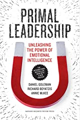 Primal Leadership, With a New Preface by the Authors: Unleashing the Power of Emotional Intelligence Kindle Edition