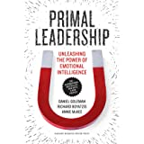 Primal Leadership, With a New Preface by the Authors: Unleashing the Power of Emotional Intelligence (Unleashing the Power of